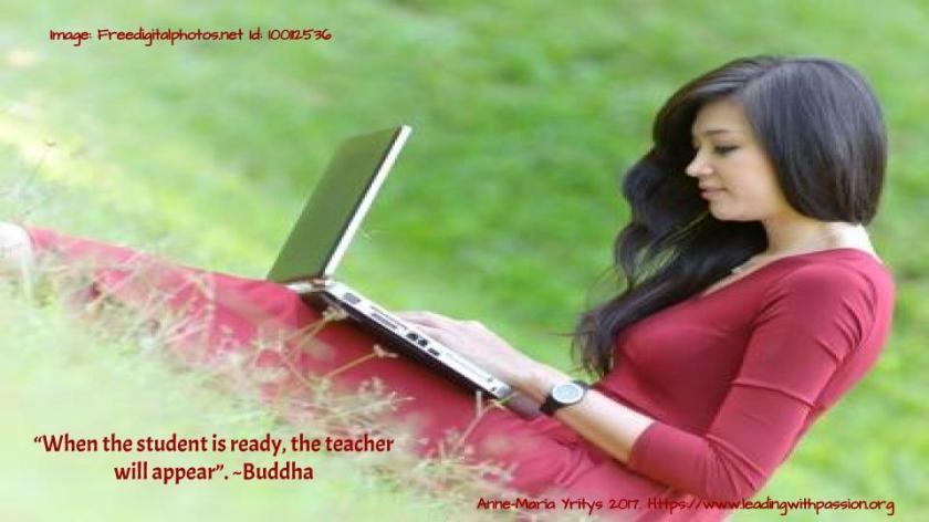 """When the student is ready, the teacher will appear"". - Buddha"